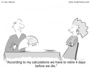 Money Cartoon #0012 - According to my calculations we have to retire 4 days before we die.