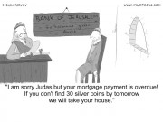 Finance Cartoon #0032 - I am sorry Judas but your mortgage payment is overdue! If you don't find...
